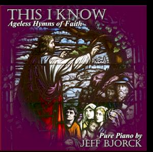 This I Know:<br/>Ageless Hymns of Faith